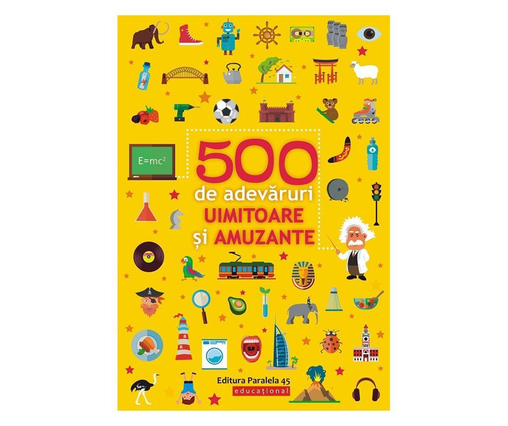 Carte 500 de adevaruri uimitoare si amuzante